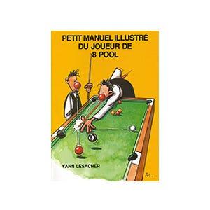Petit manuel illustré du joueur de 8 Pool  - Yann Lesacher (French)